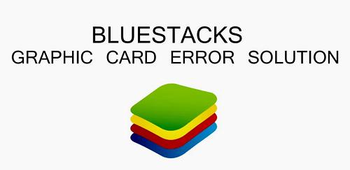 Bluestacks Graphic Card Error (Solved)